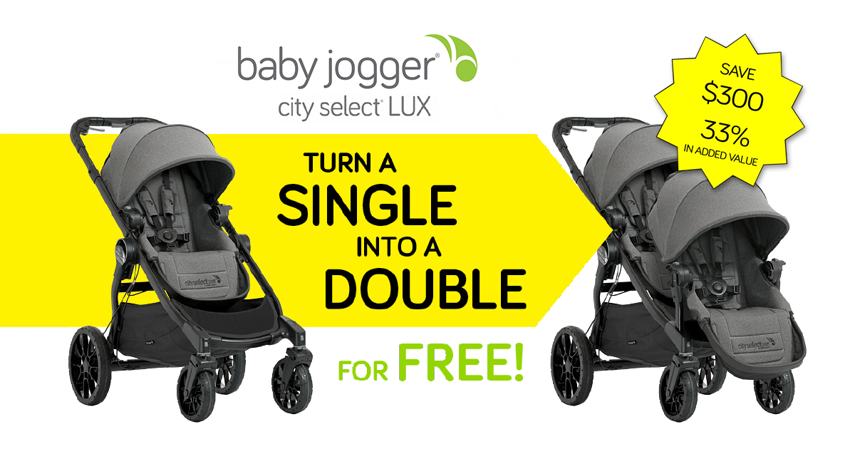 Purchase a City Select LUX single stroller from Baby Jogger we will upgrade it to a double for free
